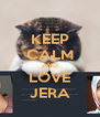 KEEP CALM AND LOVE JERA - Personalised Poster A4 size