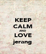 KEEP CALM AND LOVE jerang - Personalised Poster A4 size