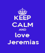 KEEP CALM AND love  Jeremias - Personalised Poster A4 size