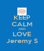 KEEP CALM AND LOVE Jeremy S - Personalised Poster A4 size