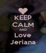 KEEP CALM AND Love Jeriana - Personalised Poster A4 size