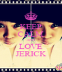 KEEP CALM AND LOVE JERICK - Personalised Poster A4 size