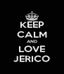 KEEP CALM AND LOVE JERICO - Personalised Poster A4 size
