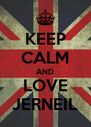 KEEP CALM AND LOVE JERNEIL - Personalised Poster A4 size