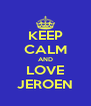 KEEP CALM AND LOVE JEROEN - Personalised Poster A4 size