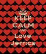 KEEP CALM AND Love Jerrica - Personalised Poster A4 size