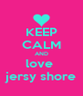 KEEP CALM AND love  jersy shore - Personalised Poster A4 size