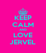 KEEP CALM AND LOVE JERVEL - Personalised Poster A4 size
