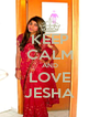 KEEP CALM AND LOVE JESHA - Personalised Poster A4 size