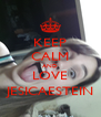 KEEP CALM AND LOVE JESICAESTEIN - Personalised Poster A4 size