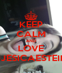 KEEP CALM AND LOVE #JESICAESTEIN - Personalised Poster A4 size