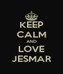 KEEP CALM AND LOVE JESMAR - Personalised Poster A4 size