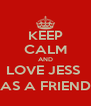 KEEP CALM AND LOVE JESS  (AS A FRIEND) - Personalised Poster A4 size