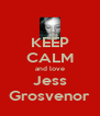 KEEP CALM and love Jess Grosvenor - Personalised Poster A4 size