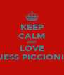 KEEP CALM AND LOVE JESS PICCIONI - Personalised Poster A4 size