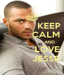 KEEP           CALM                          AND            LOVE           JESSE - Personalised Poster A4 size