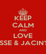 KEEP CALM AND LOVE JESSE & JACINTA - Personalised Poster A4 size
