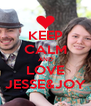 KEEP CALM AND LOVE JESSE&JOY - Personalised Poster A4 size