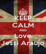 KEEP CALM AND Love Jessi Araujo - Personalised Poster A4 size