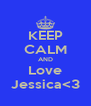 KEEP CALM AND Love Jessica<3 - Personalised Poster A4 size