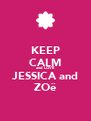 KEEP CALM and LOVE JESSICA and ZOë - Personalised Poster A4 size