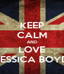 KEEP CALM AND LOVE JESSICA BOYD - Personalised Poster A4 size