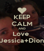 KEEP CALM AND Love  Jessica+Dion - Personalised Poster A4 size