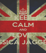 KEEP CALM AND LOVE  JESSICA JAGGER   - Personalised Poster A4 size