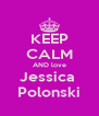 KEEP CALM AND love Jessica  Polonski - Personalised Poster A4 size