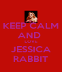 KEEP CALM AND  LOVE JESSICA RABBIT - Personalised Poster A4 size