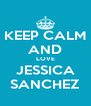KEEP CALM AND LOVE JESSICA SANCHEZ - Personalised Poster A4 size