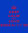 KEEP CALM AND LOVE JESSICA!!!! XD - Personalised Poster A4 size