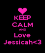 KEEP CALM AND Love Jessicah<3 - Personalised Poster A4 size