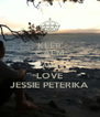 KEEP CALM AND LOVE JESSIE PETERIKA - Personalised Poster A4 size