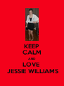 KEEP CALM AND LOVE   JESSIE WILLIAMS - Personalised Poster A4 size