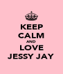 KEEP CALM AND LOVE JESSY JAY - Personalised Poster A4 size