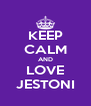 KEEP CALM AND LOVE JESTONI - Personalised Poster A4 size