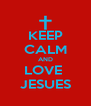 KEEP CALM AND LOVE  JESUES - Personalised Poster A4 size