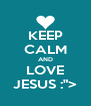 "KEEP CALM AND LOVE JESUS :""> - Personalised Poster A4 size"