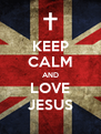 KEEP CALM AND LOVE JESUS - Personalised Poster A4 size