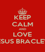KEEP CALM AND LOVE JESUS BRACLETS - Personalised Poster A4 size