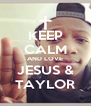 KEEP CALM AND LOVE JESUS & TAYLOR - Personalised Poster A4 size
