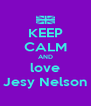 KEEP CALM AND love Jesy Nelson - Personalised Poster A4 size