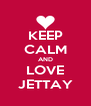 KEEP CALM AND LOVE JETTAY - Personalised Poster A4 size