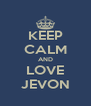 KEEP CALM AND LOVE JEVON - Personalised Poster A4 size