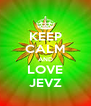 KEEP CALM AND LOVE JEVZ - Personalised Poster A4 size