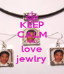 KEEP CALM AND love jewlry - Personalised Poster A4 size