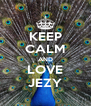 KEEP CALM AND LOVE JEZY - Personalised Poster A4 size