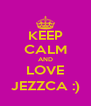 KEEP CALM AND LOVE JEZZCA :) - Personalised Poster A4 size
