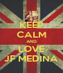 KEEP CALM AND LOVE JF MEDINA - Personalised Poster A4 size
